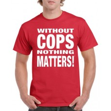 Apparel - Without Cops Nothing Matters - White on Red T-Shirt - Trademark Design