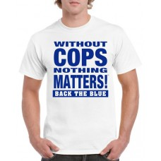 Apparel - Without Cops Nothing Matters Back the Blue - Blue on White T-Shirt - Trademark Design